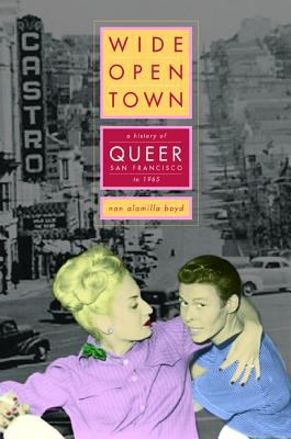 Cover image for Wide-open town : a history of queer San Francisco to 1965