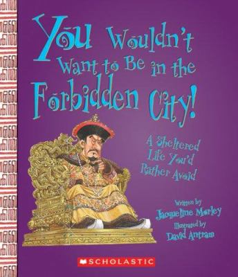 Cover image for You wouldn't want to be in the Forbidden City! : a sheltered life you'd rather avoid