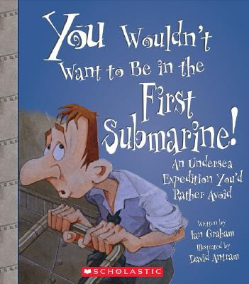 Cover image for You wouldn't want to be in the first submarine! : an undersea expedition you'd rather avoid