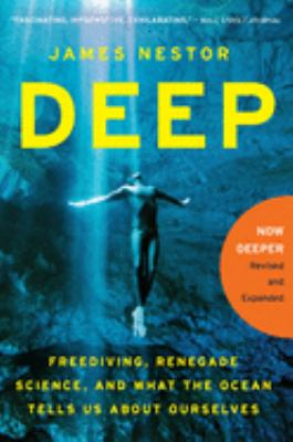 Cover image for Deep : freediving, renegade science, and what the ocean tells us about ourselves