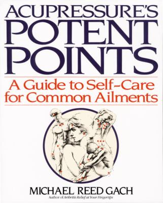 Cover image for Acupressure's potent points : a guide to self-care for common ailments