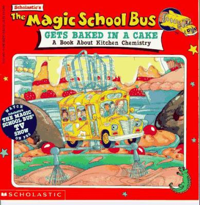 Cover image for Scholastic's The magic school bus gets baked in a cake : a book about kitchen chemistry.