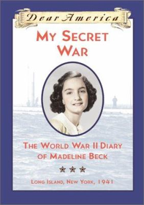 Cover image for My secret war : the World War II diary of Madeline Beck