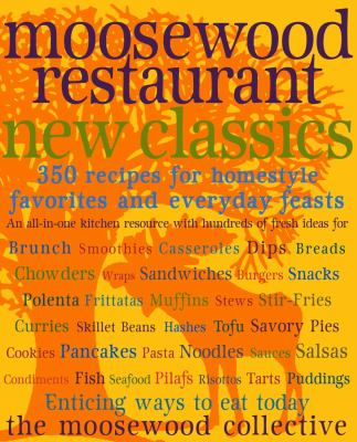 Cover image for Moosewood Restaurant new classics : 350 recipes for homestyle favorites and everyday feasts