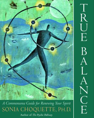 Cover image for True balance : a commonsense guide for renewing your spirit