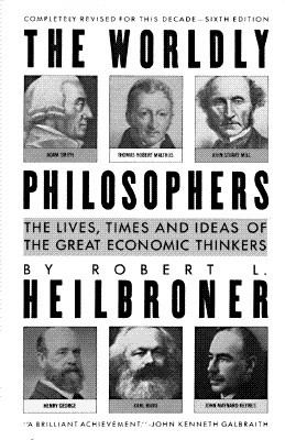 Cover image for The worldly philosophers : the lives, times, and ideas of the great economic thinkers