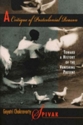 Cover image for A critique of postcolonial reason : toward a history of the vanishing present