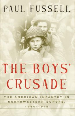 Cover image for The boys' crusade : the American infantry in northwestern Europe, 1944-1945