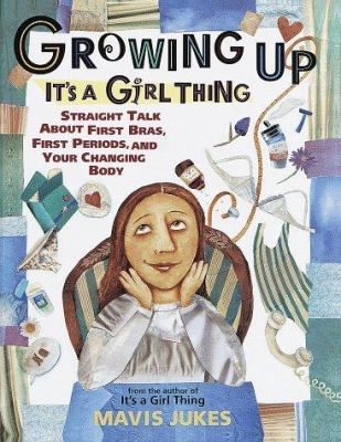 Cover image for Growing up : it's a girl thing : straight talk about first bras, first periods, and your changing body