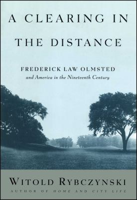 Cover image for A clearing in the distance : Frederick Law Olmsted and America in the nineteenth century