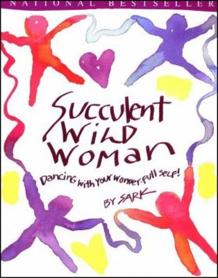 Cover image for Succulent wild woman : dancing with your wonder-full self!