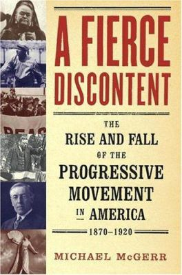 Cover image for A fierce discontent : the rise and fall of the Progressive movement in America, 1870-1920