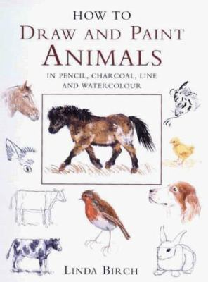Cover image for How to draw and paint animals : in pencil, charcoal, line and watercolour