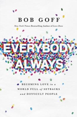 Cover image for Everybody always : becoming love in a world full of setbacks and difficult people