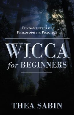 Cover image for Wicca for beginners : fundamentals of philosophy & practice