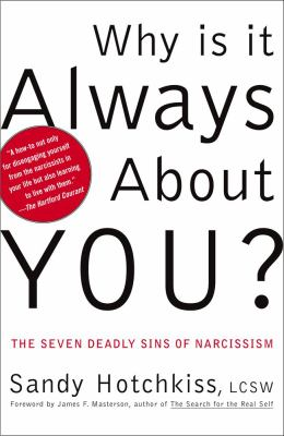 Cover image for Why is it always about you? : the seven deadly sins of narcissism