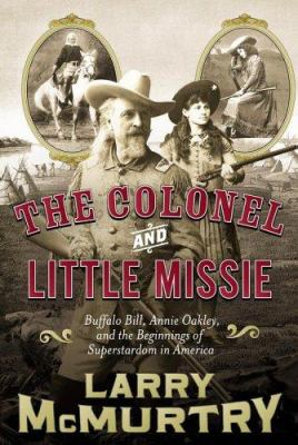 Cover image for The colonel and Little Missie : Buffalo Bill, Annie Oakley, and the beginnings of superstardom in America
