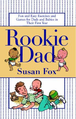 Cover image for Rookie dad : fun and easy exercises and games for dads and babies in their first year