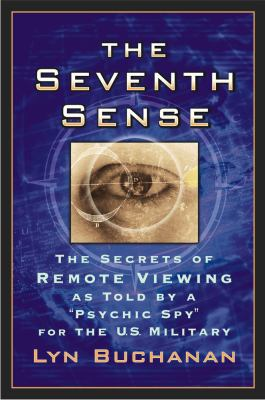 "Cover image for The seventh sense : the secrets of remote viewing as told by a ""psychic spy"" for the U. S. military"