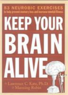 Cover image for Keep your brain alive : 83 neurobics exercises to help prevent memory loss and increase mental fitness