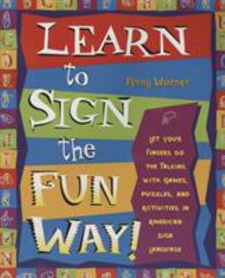 Cover image for Learn to sign the fun way : let your fingers do the talking with games, puzzles, and activities in American Sign Language