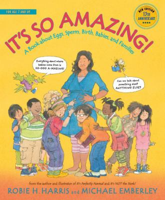 Cover image for It's so amazing! : a book about eggs, sperm, birth, babies, and families