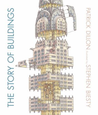 Cover image for The story of buildings : from the Pyramids to the Sydney Opera House and beyond