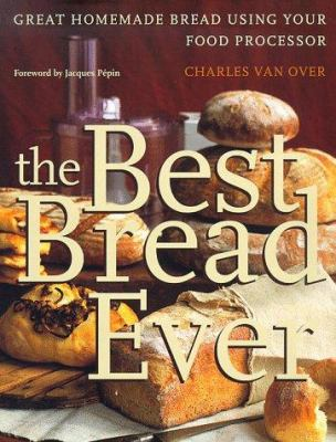 Cover image for The best bread ever : great homemade bread using your food processor