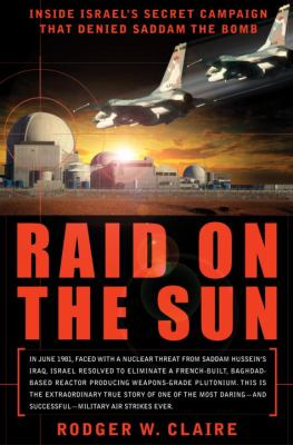 Cover image for Raid on the sun : inside Israel's secret campaign that denied Saddam the bomb