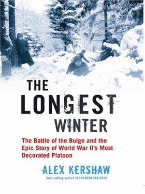 Cover image for The longest winter : the Battle of the Bulge and the epic story of WWII's most decorated platoon