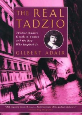Cover image for The real Tadzio : Thomas Mann's Death in Venice and the boy who inspired it