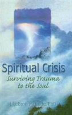 Cover image for Spiritual crisis : surviving trauma to the soul