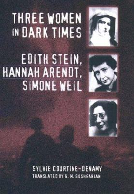 Cover image for Three women in dark times : Edith Stein, Hannah Arendt, Simone Weil, or Amor fati, amor mundi