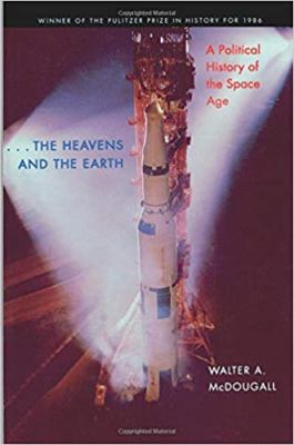 Cover image for The heavens and the earth : a political history of the space age