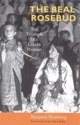Cover image for The real Rosebud : the triumph of a Lakota woman