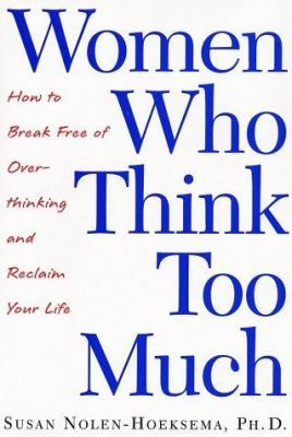 Cover image for Women who think too much : how to break free of overthinking and reclaim your life