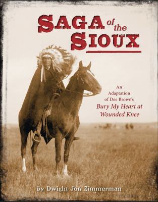 Cover image for Saga of the Sioux : an adaptation of Dee Brown's Bury My Heart at Wounded Knee