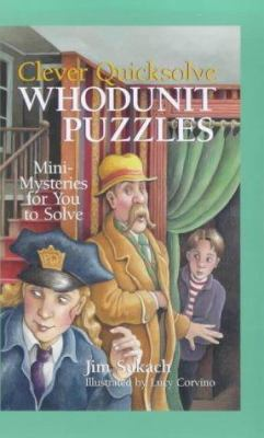 Cover image for Clever quicksolve whodunit puzzles : mini-mysteries for you to solve