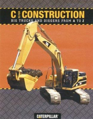 Cover image for C is for construction : big trucks and diggers from A to Z