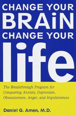 Cover image for Change your brain, change your life : the breakthrough program for conquering anxiety, depression, obsessiveness, anger, and impulsiveness