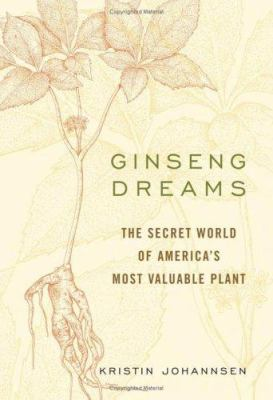 Cover image for Ginseng dreams : the secret world of America's most valuable plant