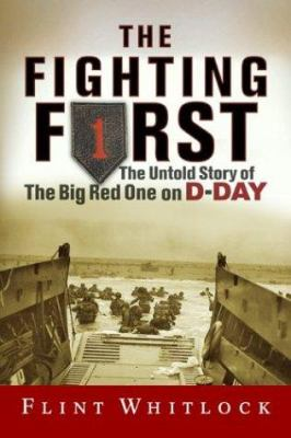 Cover image for The Fighting First : the untold story of the Big Red One on D-Day