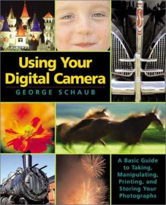 Cover image for Using your digital camera : [a basic guide to taking, manipulating, printing and storing your photographs]