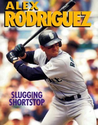 Cover image for Alex Rodriguez : slugging shortstop
