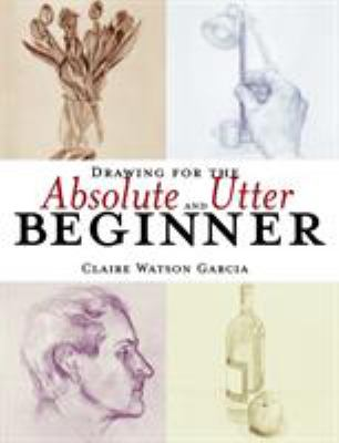 Cover image for Drawing for the absolute and utter beginner
