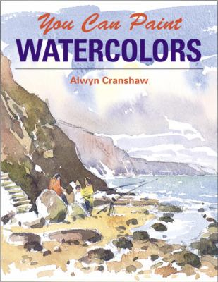 Cover image for You can paint watercolors : a step-by-step guide for absolute beginners