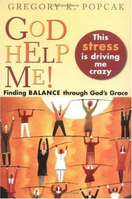 Cover image for God help me! this stress is driving me crazy : finding balance through God's grace
