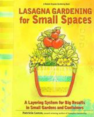 Cover image for Lasagna gardening for small spaces : a layering system for big results in small gardens and containers