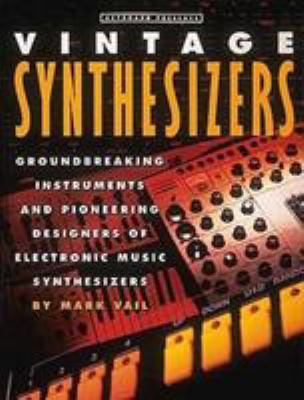 Cover image for Keyboard presents Vintage synthesizers : groundbreaking instruments and pioneering designers of electronic music synthesizers