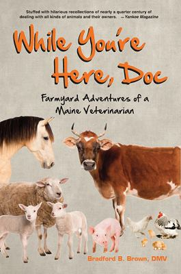 Cover image for While you're here, Doc : farmyard adventures of a Maine veterinarian